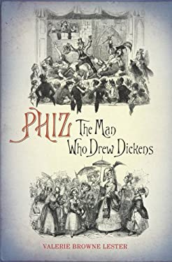 Phiz: The Man Who Drew Dickens 9780701177423