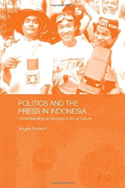 Politics and the Press in Indonesia: Understanding an Evolving Political Culture 9780700717453