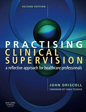 Practising Clinical Supervision: A Reflective Approach for Healthcare Professionals 9780702027796