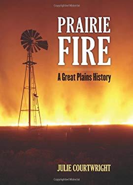 Prairie Fire: A Great Plains History 9780700617944