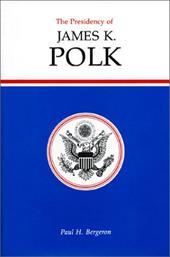 Presidency of James K. Polk - Bergeron, Paul H.