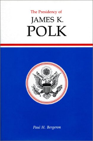 Presidency of James K. Polk - Bergeron, Paul H.