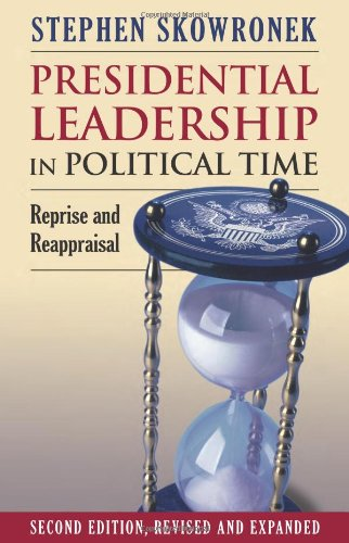 Presidential Leadership in Political Time: Reprise and Reappraisal 9780700617623