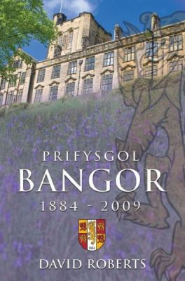 Prifysgol Bangor, 1884 - 2009 9780708322307
