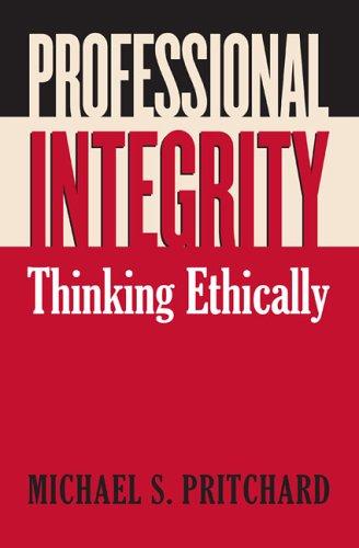 Professional Integrity: Thinking Ethically 9780700614462