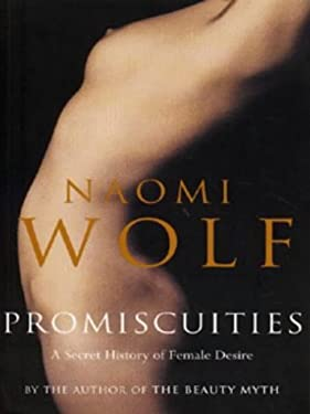Promiscuities : A Secret History of Female Desire