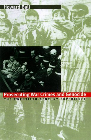 Prosecuting War Crimes and Genocide: The Twentieth-Century Experience 9780700609772