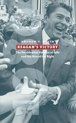 Reagan's Victory: The Presidential Election of 1980 and the Rise of the Right 9780700614073