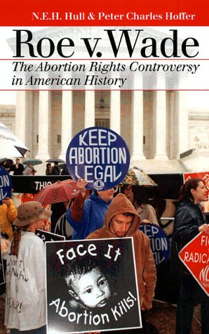 Roe Vs. Wade: The Abortion Rights Controversy in American History 9780700611430