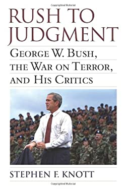 Rush to Judgment: George W. Bush, the War on Terror, and His Critics 9780700618316