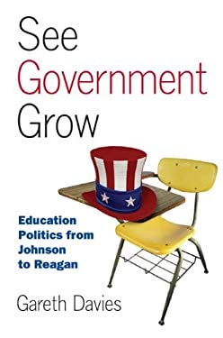 See Government Grow: Education Politics from Johnson to Reagan 9780700618552