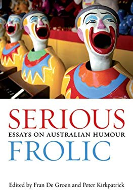 Serious Frolic: Essays on Australian Humour 9780702236884