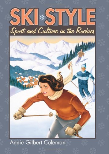 Ski Style: Sport and Culture in the Rockies 9780700613410