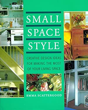 Small Space Style: Creative Design Ideas for Making the Most of Your Living Space 9780706376401