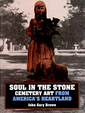 Soul in the Stone: Cemetery Art from American's Heartland 9780700606344