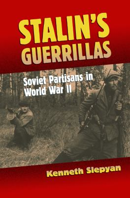 Stalin's Guerrillas: Soviet Partisans in World War II 9780700614806