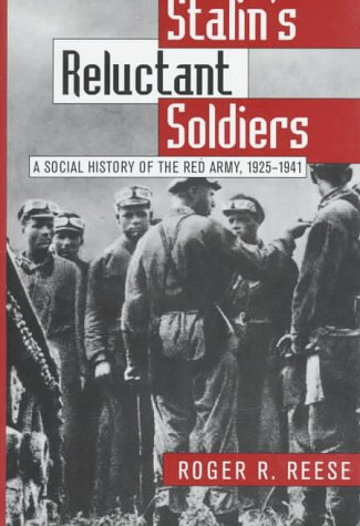 Stalin's Reluctant Soldier: A Social History of the Red Army, 1925-1941 9780700607723