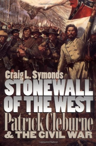 Stonewall of the West: Patrick Cleburne and the Civil War 9780700609345