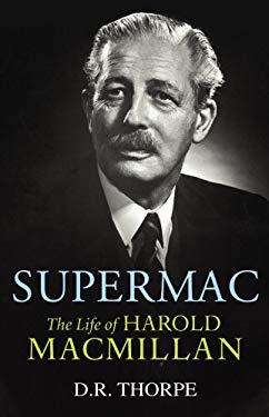 Supermac: The Life of Harold MacMillan 9780701177485