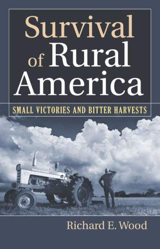 Survival of Rural America: Small Victories and Bitter Harvests 9780700615773