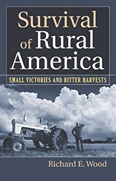 Survival of Rural America: Small Victories and Bitter Harvests 9780700617258