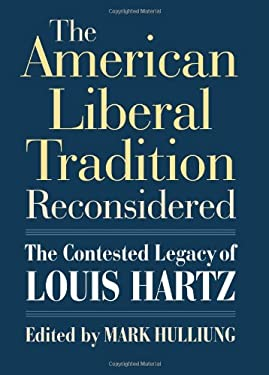 The American Liberal Tradition Reconsidered: The Contested Legacy of Louis Hartz 9780700617081