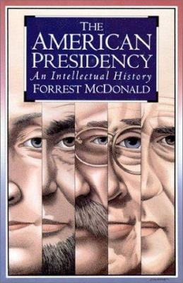 The American Presidency: An Intellectual History 9780700607495
