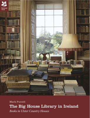 The Big House Library in Ireland: Books in Ulster Country Houses 9780707804163