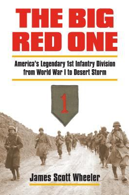 The Big Red One: America's Legendary 1st Infantry Division from World War I to Desert Storm 9780700615520