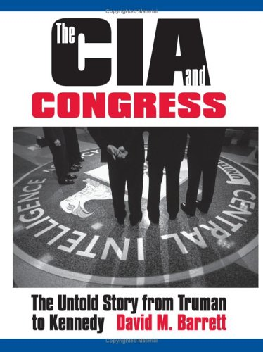 The CIA and Congress: The Untold Story from Truman to Kennedy 9780700614004