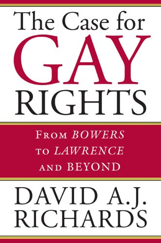 The Case for Gay Rights: From Bowers to Lawrence and Beyond 9780700613915