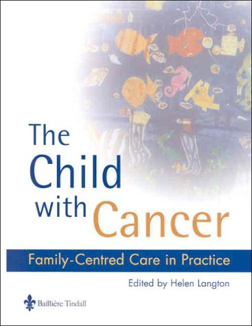 The Child with Cancer: Family-Centred Care in Practice 9780702023002