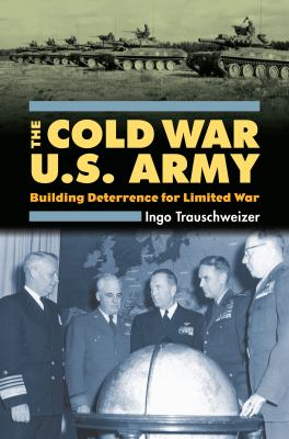 The Cold War U.S. Army: Building Deterrence for Limited War 9780700615780