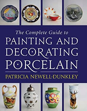 The Complete Guide to Painting and Decorating Porcelain 9780709086499