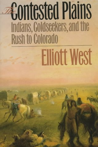 The Contested Plains: Indians, Goldseekers, & the Rush to Colorado 9780700610297