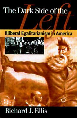 The Dark Side of the Left: Illiberal Egalitarianism in America 9780700608751