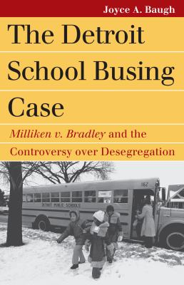 The Detroit School Busing Case: Milliken V. Bradley and the Controversy Over Desegregation 9780700617678