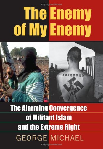 The Enemy of My Enemy: The Alarming Convergence of Militant Islam and the Extreme Right 9780700614448