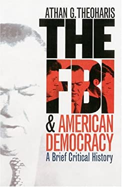 The FBI and American Democracy: A Brief Critical History 9780700613458