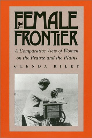 The Female Frontier: A Comparative View of Women on the Prairie and the Plains 9780700604241
