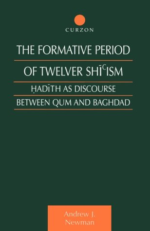 The Formative Period of Twelver Shi'ism: Hadith as Discourse Between Qum and Baghdad 9780700712779