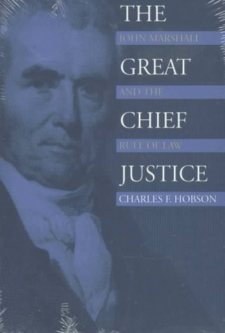 The Great Chief Justice: John Marshall and the Rule of Law 9780700607884