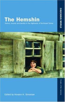 The Hemshin: History, Society and Identity in the Highlands of Northeast Turkey 9780700706563