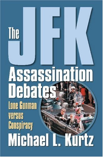 The JFK Assassination Debates: Lone Gunman Versus Conspiracy 9780700614745