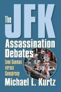 The JFK Assassination Debates: Lone Gunman Versus Conspiracy 9780700616251