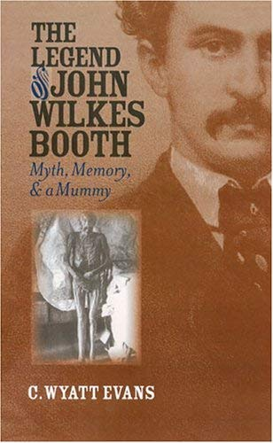 The Legend of John Wilkes Booth: Myth, Memory, and a Mummy 9780700613526