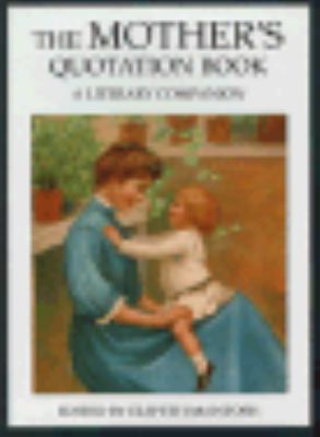 The Mother's Quotation Book: A Literary Companion 9780709054276
