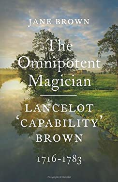 The Omnipotent Magician: Lancelot 'Capability' Brown: 1716-1783 9780701182120