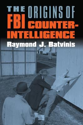 The Origins of FBI Counterintelligence 9780700614950