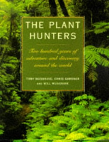 The Plant Hunters: Two Hundred Years of Adventure and Discovery Around the World 9780706377538